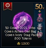 [ALL SERVERS] 50 Coven 2021 Orbs +2 Coven Ashen Owl Bag +1 Coven Ivory Stag Pack +800 Tokens